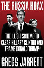The Russia Hoax The Illicit Scheme to Clear Hillary Clinton and Frame Donald Trump, Gregg Jarrett