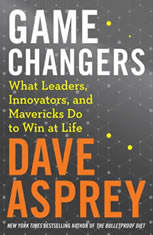Game Changers What Leaders, Innovators, and Mavericks Do To Win At Life, Dave Asprey