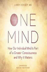 One Mind: How Our Individual Mind Is Part of a Greater Consciousness and Why It Matters - Audio Book Download