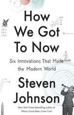 How We Got to Now: Six Innovations That Made the Modern World - Audiobook Download