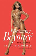 Becoming Beyonce The Untold Story, J. Randy Taraborrelli