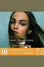 Light as a Feather, Cold as Marble: A Hachette Audiobook powered by Wattpad Production - Audiobook Download