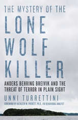 Mystery of the Lone Wolf Killer, The: Anders Behring Breivik and the Threat of Terror in Plain Sight
