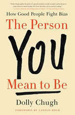 The Person You Mean to Be How Good People Fight Bias, Dolly Chugh