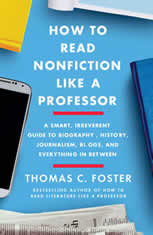 How to Read Nonfiction Like a Professor A Smart, Irreverent Guide to Biography, History, Journalism, Blogs, and Everything in Between, Thomas C. Foster