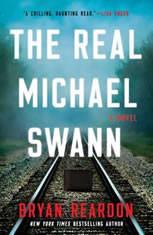 The Real Michael Swann A Novel, Bryan Reardon