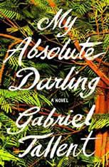 My Absolute Darling A Novel, Gabriel Tallent