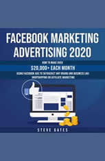 Facebook Marketing Advertising 2020: How to Make Over 20,000 Each Month Using Facebook Ads to Skyrocket any Brand and Business