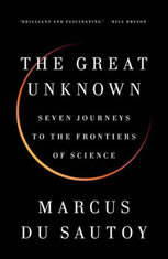 The Great Unknown Seven Journeys to the Frontiers of Science, Marcus du Sautoy