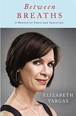 Between Breaths A Memoir of Panic and Addiction, Elizabeth Vargas