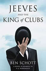 Jeeves and the King of Clubs A Novel in Homage to P.G. Wodehouse, Ben Schott