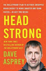Head Strong The Bulletproof Plan to Activate Untapped Brain Energy to Work Smarter and Think Faster-in Just Two Weeks, Dave Asprey