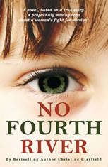 No Fourth River. A novel based on a true story. The shocking true story of Christine Clayfield.