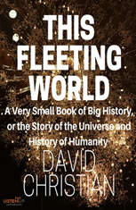 This Fleeting World: A Very Small Book of Big History: The Story of the Universe and History of Humanity