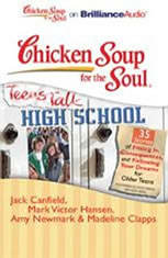 Chicken Soup for the Soul: Teens Talk High School - 35 Stories of Fitting In, Consequences, and Following Your Dreams for Olde