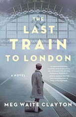The Last Train to London A Novel, Meg Waite Clayton
