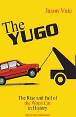 The Yugo: The Rise and Fall of the Worst Car in History - Audiobook Download