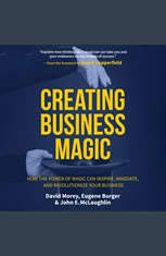 Creating Business Magic: How the Power of Magic Can Inspire, Innovate, and Revolutionize Your Business