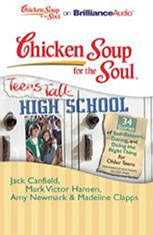 Chicken Soup for the Soul: Teens Talk High School - 34 Stories of Self-Esteem, Dating, and Doing the Right Thing for Older Tee