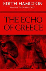 an examination of the echo of greece by edith hamilton 2018-6-6  brown, ivor [brown did an enormous amount of writing on the london stage pantomime works frequently cite his scholarly interest in the genre, but i have not yet been able to identify specific works by brown devoted to the subject.