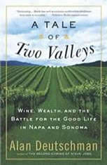 A Tale of Two Valleys: Wine, Wealth and the Battle for the Good Life in Napa and Sonoma