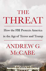 The Threat How the FBI Protects America in the Age of Terror and Trump, Andrew G. McCabe
