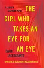 The Girl Who Takes an Eye for an Eye A Lisbeth Salander novel, continuing Stieg Larsson's Millennium Series, David Lagercrantz