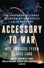 Accessory to War The Unspoken Alliance Between Astrophysics and the Military, Neil deGrasse Tyson