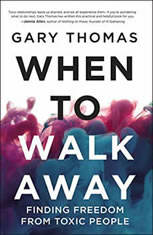 When to Walk Away Finding Freedom from Toxic People, Gary L. Thomas