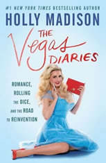 The Vegas Diaries Romance, Rolling the Dice, and the Road to Reinvention, Holly Madison