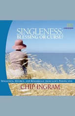 Singleness - Blessing or Curse: Singleness, Divorce, and Remarriage from God's Perspective
