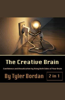 The Creative Brain: Confidence and Visualization by Using Both Sides of Your Brain, Tyler Bordan