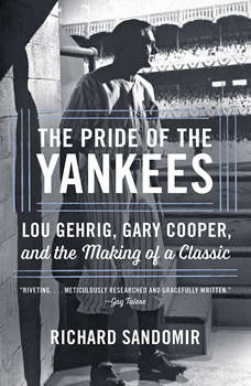 The Pride of the Yankees: Lou Gehrig, Gary Cooper, and the Making of a Classic, Richard Sandomir