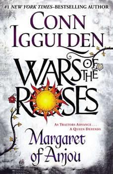 Wars of the Roses: Margaret of Anjou Margaret of Anjou, Conn Iggulden