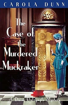 The Case of the Murdered Muckraker: A Daisy Dalrymple Mystery A Daisy Dalrymple Mystery, Carola Dunn