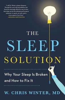 The Sleep Solution: Why Your Sleep is Broken and How to Fix It Why Your Sleep is Broken and How to Fix It, W. Chris Winter, M.D.