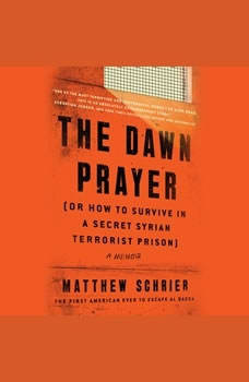 The Dawn Prayer (or How to Survive in a Secret Syrian Terrorist Prison), Matthew Schrier