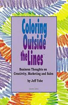 Coloring Outside the Lines: Business Thoughts on Creativity, Marketing, and Sales Business Thoughts on Creativity, Marketing, and Sales, Made for Success