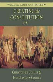 Creating the Constitution: 1787, Christopher Collier; James Lincoln Collier