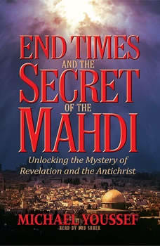 End Times and the Secret of the Mahdi: Unlocking the Mystery of Revelation and the Antichrist Unlocking the Mystery of Revelation and the Antichrist, Michael Youssef