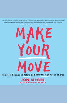 Make Your Move: The New Science of Dating and Why Women Are in Charge, Jon Birger