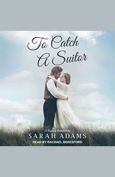 To Catch a Suitor: A Regency Romance, Sarah Adams