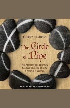 The Circle of Nine: An Archetypal Journey to Awaken the Divine Feminine Within, Cherry Gilchrist