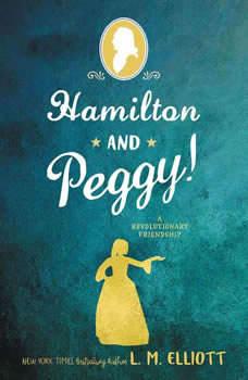 Hamilton and Peggy!: A Revolutionary Friendship, L. M. Elliott
