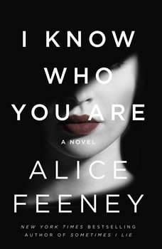 I Know Who You Are: A Novel A Novel, Alice Feeney