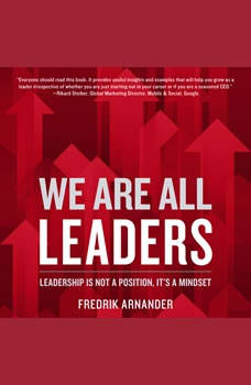 We Are All Leaders: Leadership is Not a Position, It's a Mindset, Fredrik Arnander