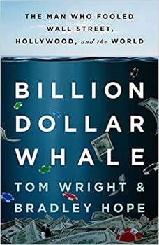 Billion Dollar Whale: The Man Who Fooled Wall Street, Hollywood, and the World The Man Who Fooled Wall Street, Hollywood, and the World, Bradley Hope