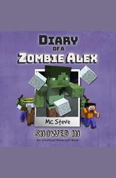 Diary Of A Minecraft Zombie Alex Book 3: Snowed In: (An Unofficial Minecraft Book), MC Steve