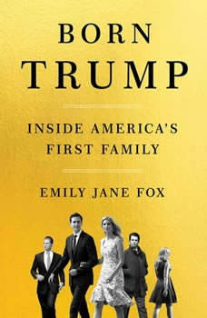 Born Trump: Inside America's First Family Inside America's First Family, Emily Jane Fox