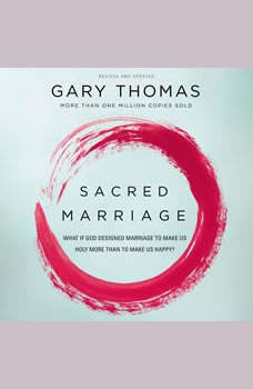 Sacred Marriage: What If God Designed Marriage to Make Us Holy More Than to Make Us Happy?, Gary L. Thomas